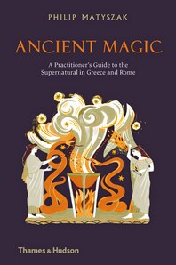 Ancient Magic: A Practitioner's Guide to the Supernatural in Greece and Rome Cover