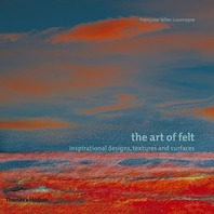 The Art of Felt: Inspirational Designs, Textures, and Surfaces Cover