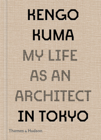 Kengo Kuma: My Life as an Architect in 25 Buildings Cover