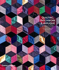 Quilting, Patchwork and Appliqué: A World Guide Cover