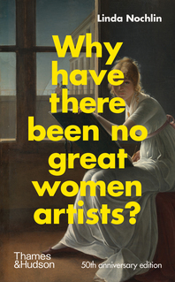 Why Have There Been No Great Women Artists?: 50th anniversary edition Cover