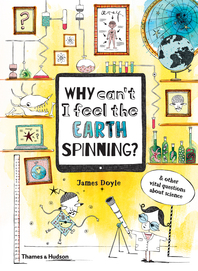 Why Can't I Feel the Earth Spinning?: And Other Vital Questions about Science Cover