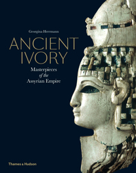 Ancient Ivory: Masterpieces of the Assyrian Empire Cover