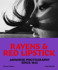 Ravens and Red Lipstick: Japanese Photography since 1945 Cover