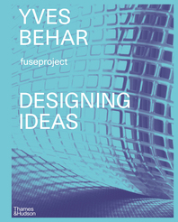 Yves Béhar: Designing Ideas: Twenty Years of Fuseproject Cover