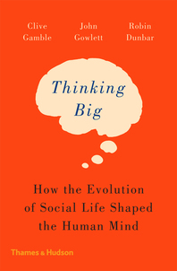 Thinking Big: How the Evolution of Social Life Shaped the Human Mind Cover