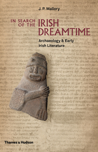 In Search of the Irish Dreamtime: Archaeology and Early Irish Literature Cover