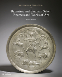 The Wyvern Collection: Byzantine and Sasanian Silver, Enamels and Works of Art Cover